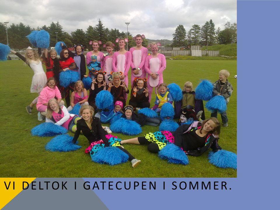 Vi deltok i gatecupen i sommer.