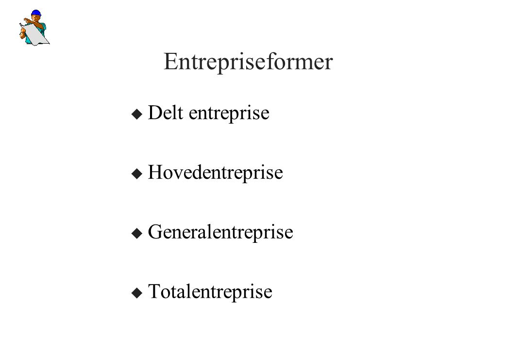 Entrepriseformer Delt entreprise Hovedentreprise Generalentreprise