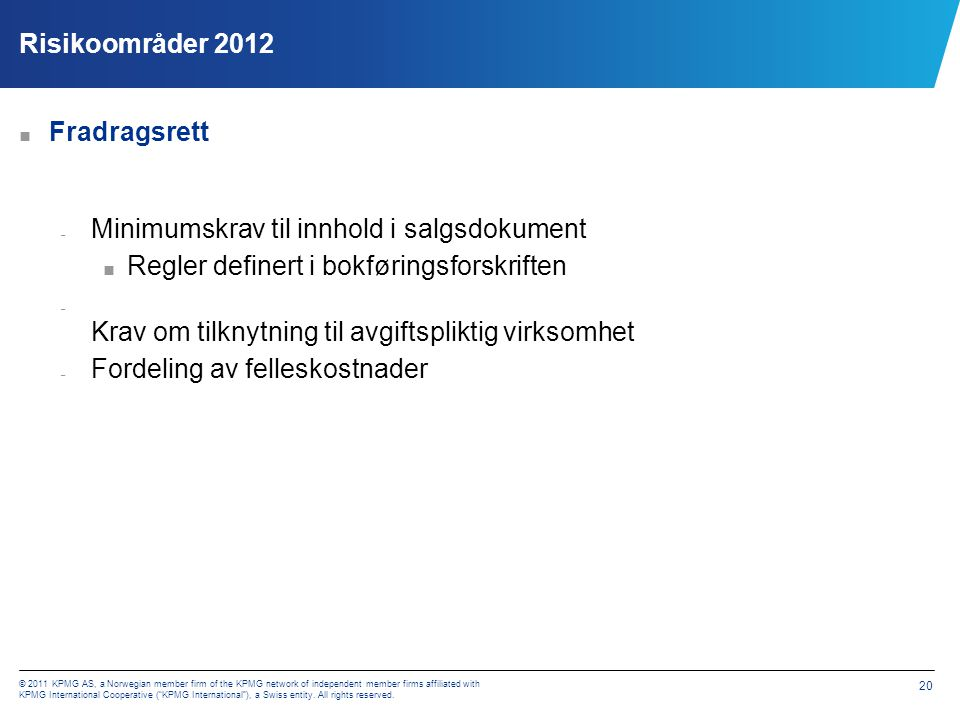 Risikoområder 2012 Bokføringsforskriften § 5-1-1. Salgsdokumentets innhold. Dokumentasjon av salg av varer og tjenester skal minst inneholde: