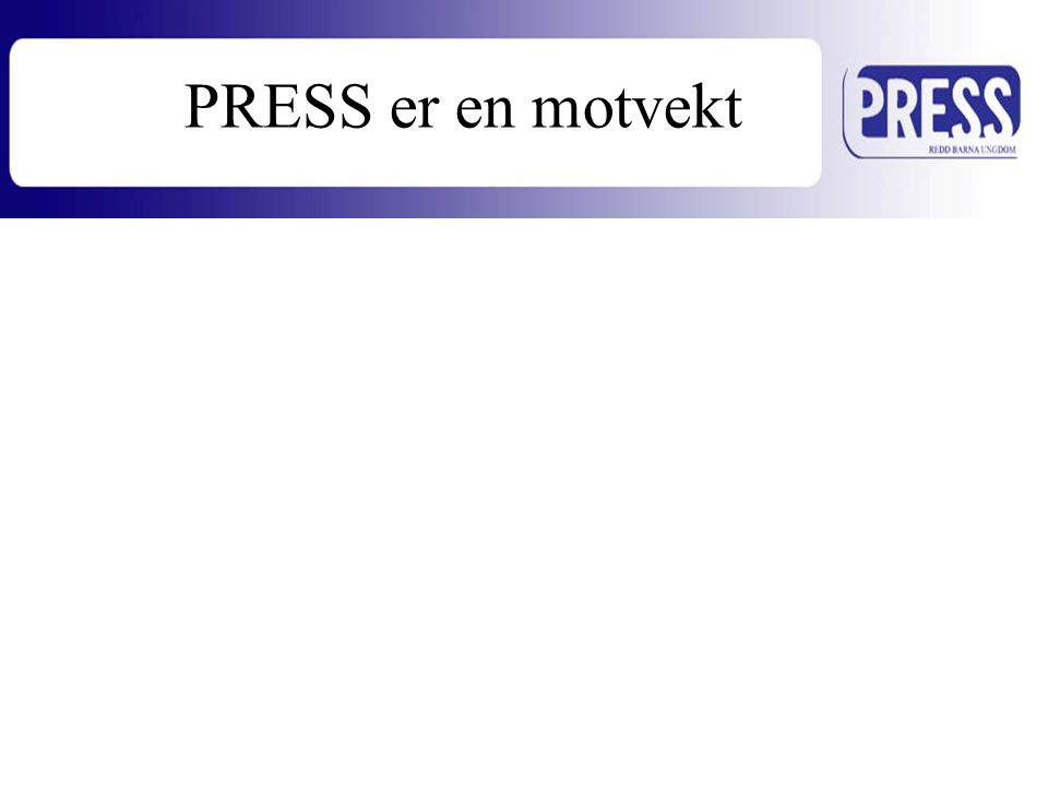 PRESS er en motvekt