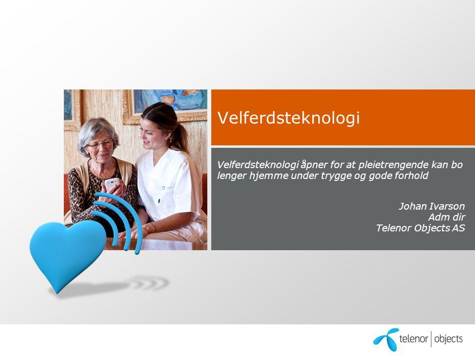 Velferdsteknologi Velferdsteknologi åpner for at pleietrengende kan bo lenger hjemme under trygge og gode forhold.