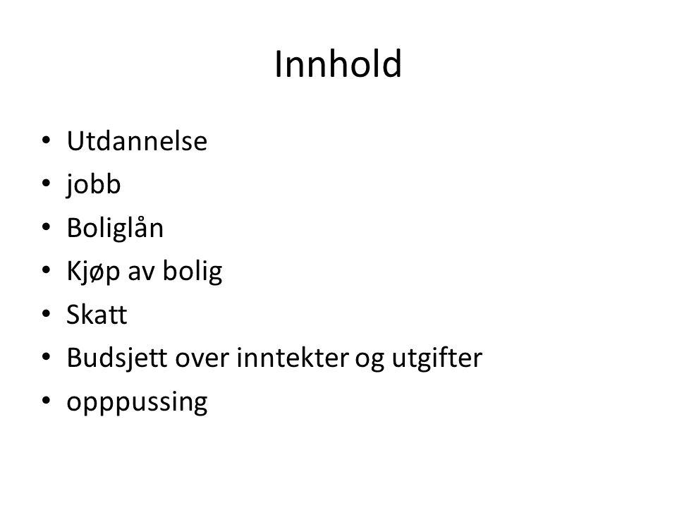 Innhold Utdannelse jobb Boliglån Kjøp av bolig Skatt