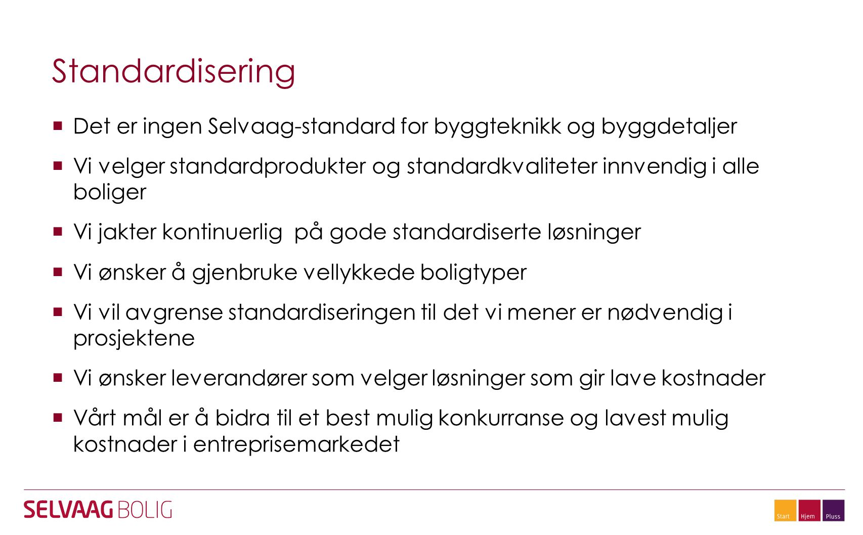 Standardisering Det er ingen Selvaag-standard for byggteknikk og byggdetaljer.