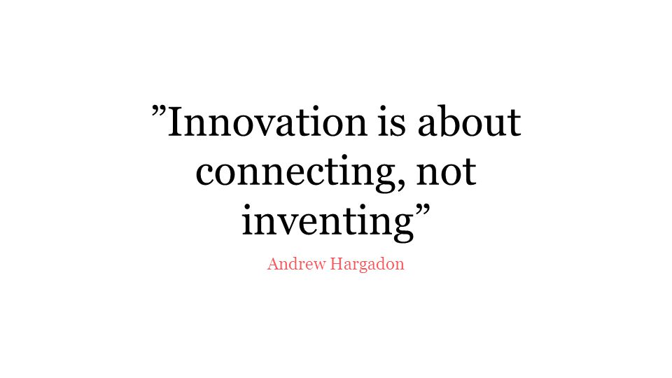 Innovation is about connecting, not inventing