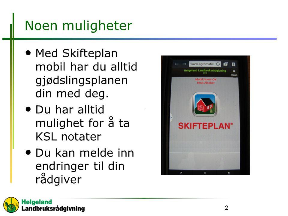 Noen muligheter Med Skifteplan mobil har du alltid gjødslingsplanen din med deg. Du har alltid mulighet for å ta KSL notater.