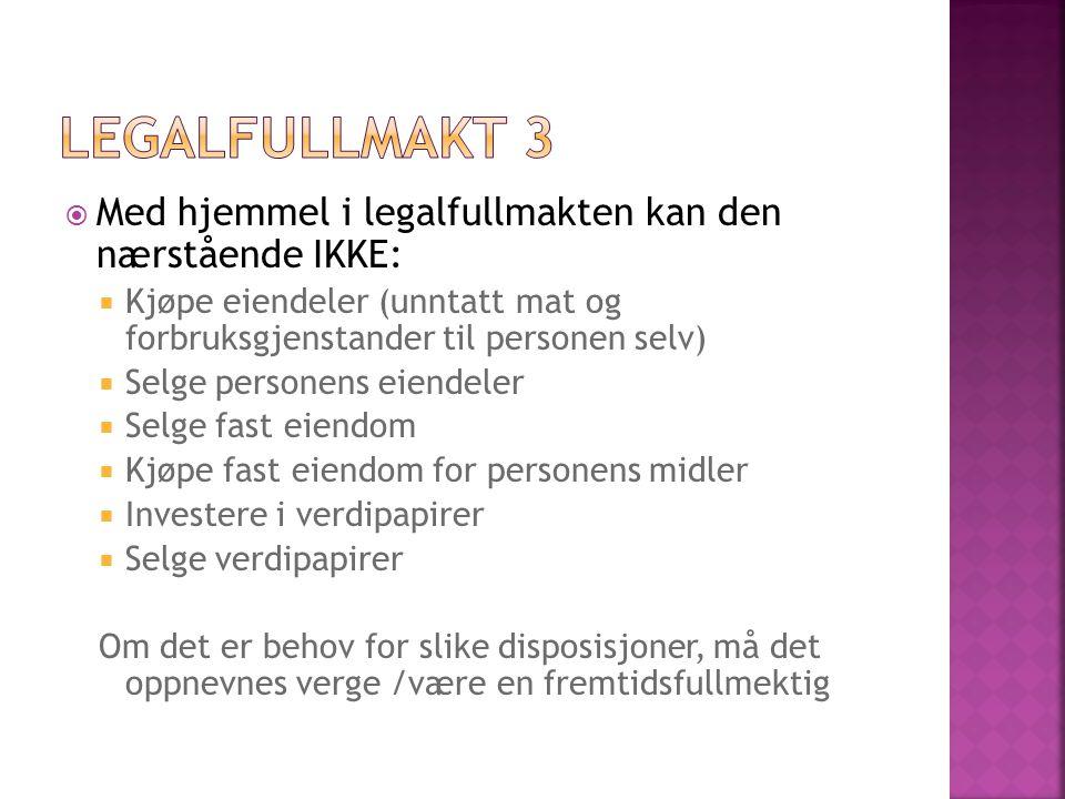 Legalfullmakt 3 Med hjemmel i legalfullmakten kan den nærstående IKKE: