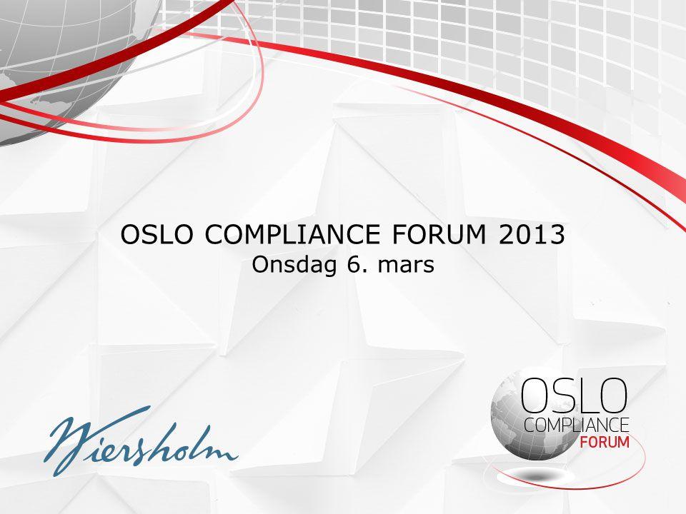 OSLO COMPLIANCE FORUM 2013 Onsdag 6. mars