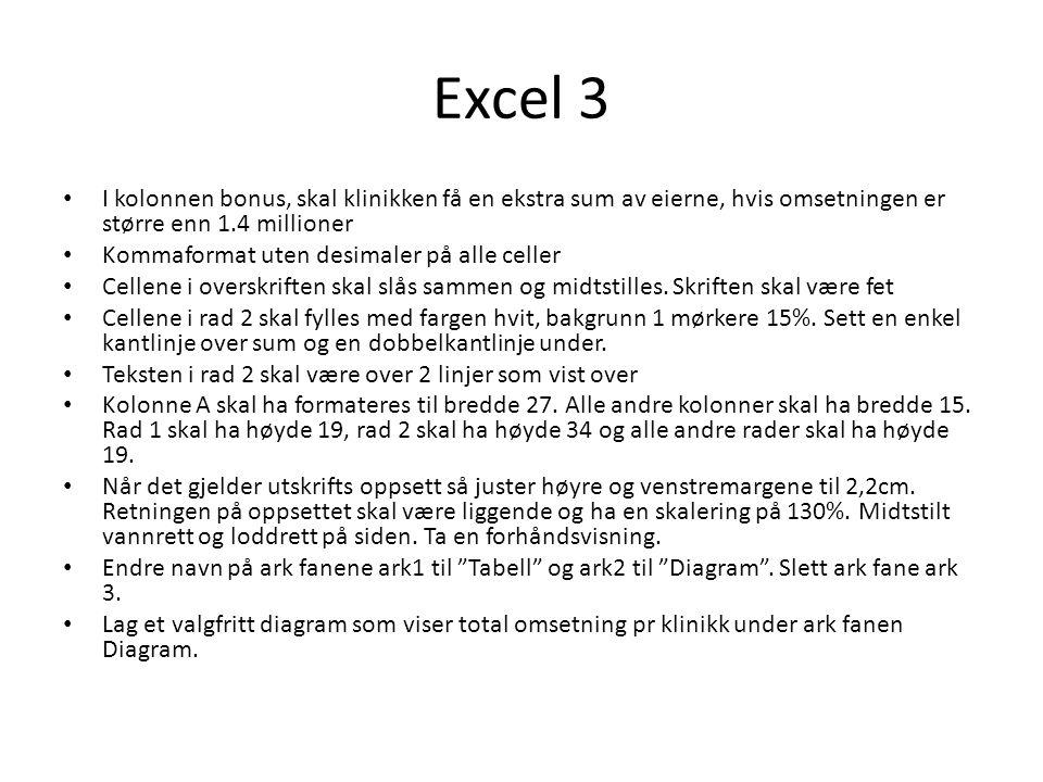 Excel 3 I kolonnen bonus, skal klinikken få en ekstra sum av eierne, hvis omsetningen er større enn 1.4 millioner.