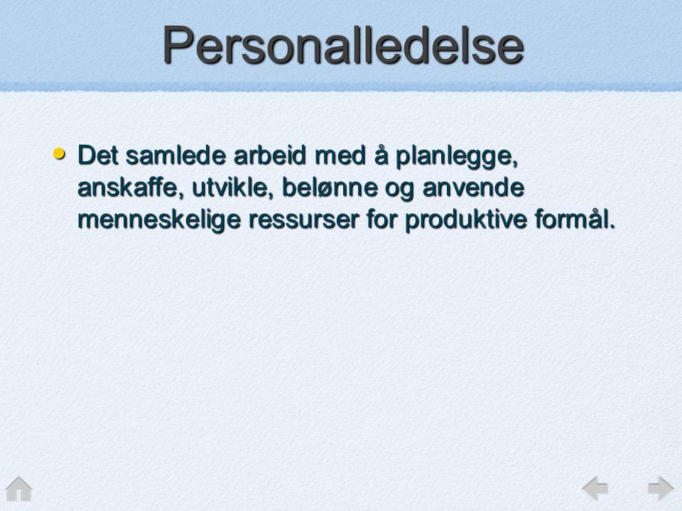 Personalledelse Det samlede arbeid med å planlegge, anskaffe, utvikle, belønne og anvende menneskelige ressurser for produktive formål.