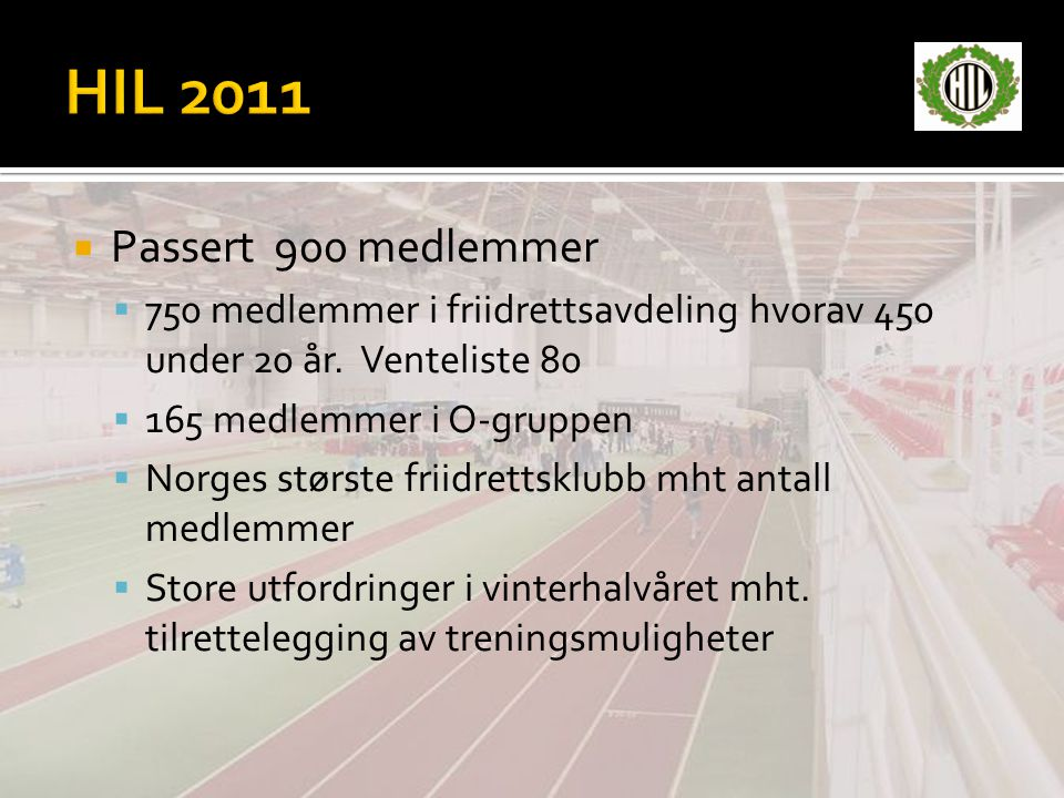 HIL 2011 Passert 900 medlemmer. 750 medlemmer i friidrettsavdeling hvorav 450 under 20 år. Venteliste 80.