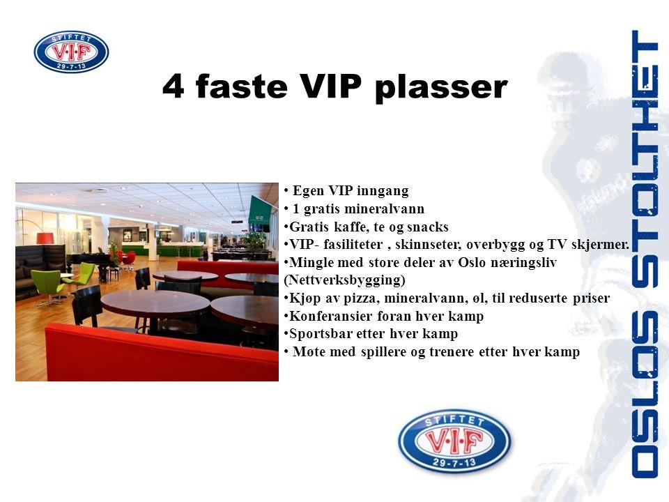 4 faste VIP plasser Egen VIP inngang 1 gratis mineralvann