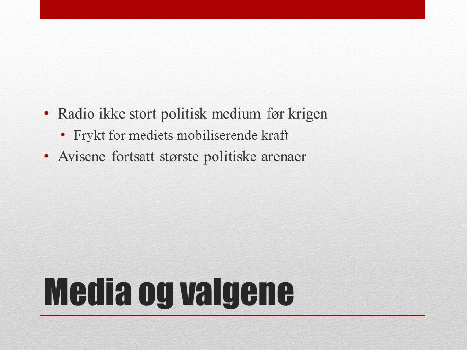 Media og valgene Radio ikke stort politisk medium før krigen