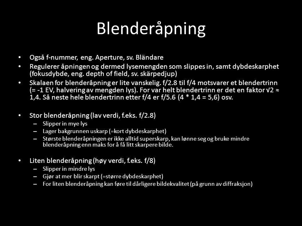 Blenderåpning Også f-nummer, eng. Aperture, sv. Bländare