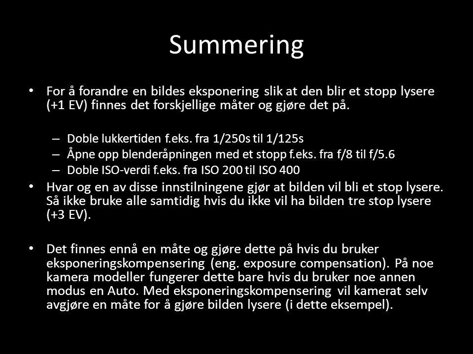 Summering For å forandre en bildes eksponering slik at den blir et stopp lysere (+1 EV) finnes det forskjellige måter og gjøre det på.