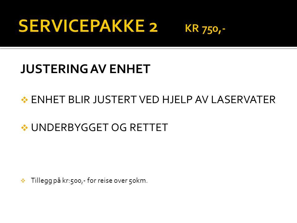 SERVICEPAKKE 2 KR 750,- JUSTERING AV ENHET