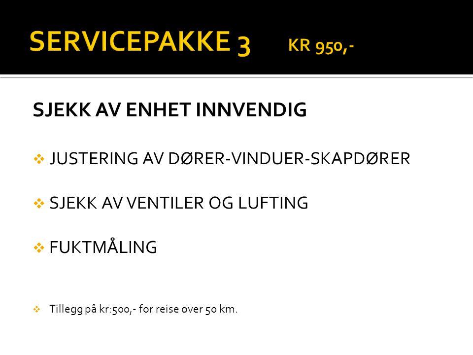 SERVICEPAKKE 3 KR 950,- SJEKK AV ENHET INNVENDIG