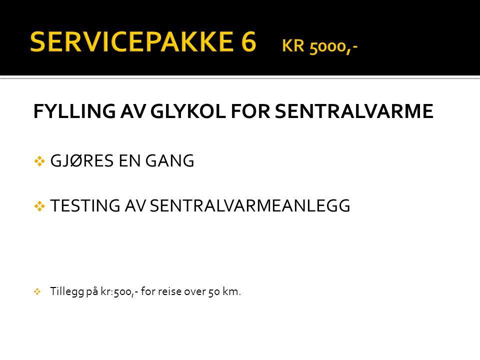 SERVICEPAKKE 6 KR 5000,- FYLLING AV GLYKOL FOR SENTRALVARME