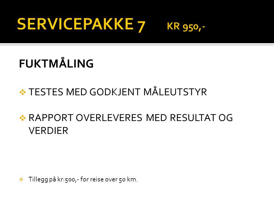 SERVICEPAKKE 7 KR 950,- FUKTMÅLING TESTES MED GODKJENT MÅLEUTSTYR