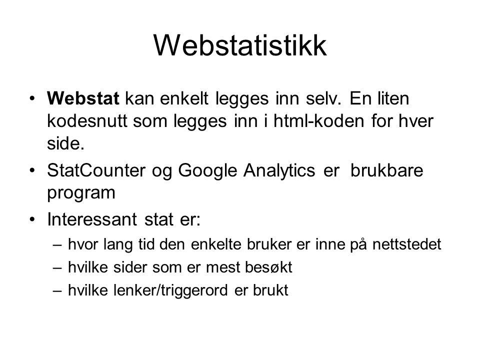 Webstatistikk Webstat kan enkelt legges inn selv. En liten kodesnutt som legges inn i html-koden for hver side.