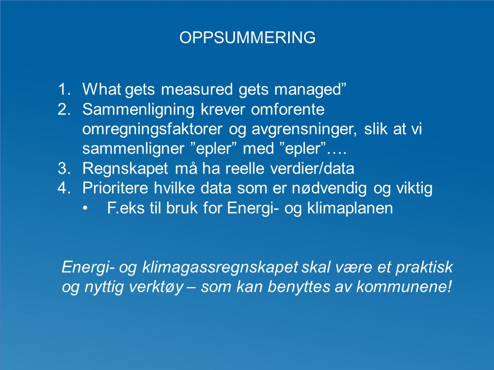 Oppsummering What gets measured gets managed