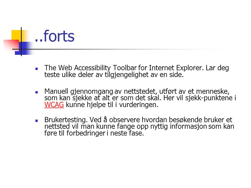 ..forts The Web Accessibility Toolbar for Internet Explorer. Lar deg teste ulike deler av tilgjengelighet av en side.
