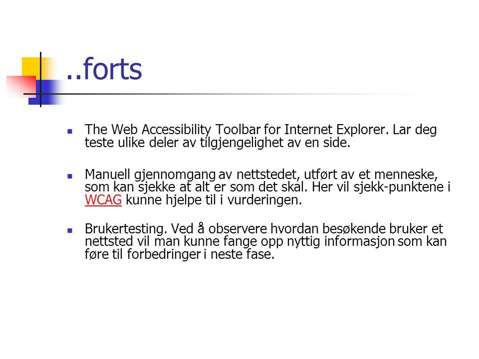 ..forts The Web Accessibility Toolbar for Internet Explorer. Lar deg teste ulike deler av tilgjengelighet av en side.