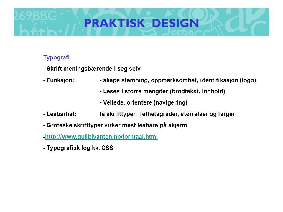Typografi - Skrift meningsbærende i seg selv. - Funksjon: - skape stemning, oppmerksomhet, identifikasjon (logo)