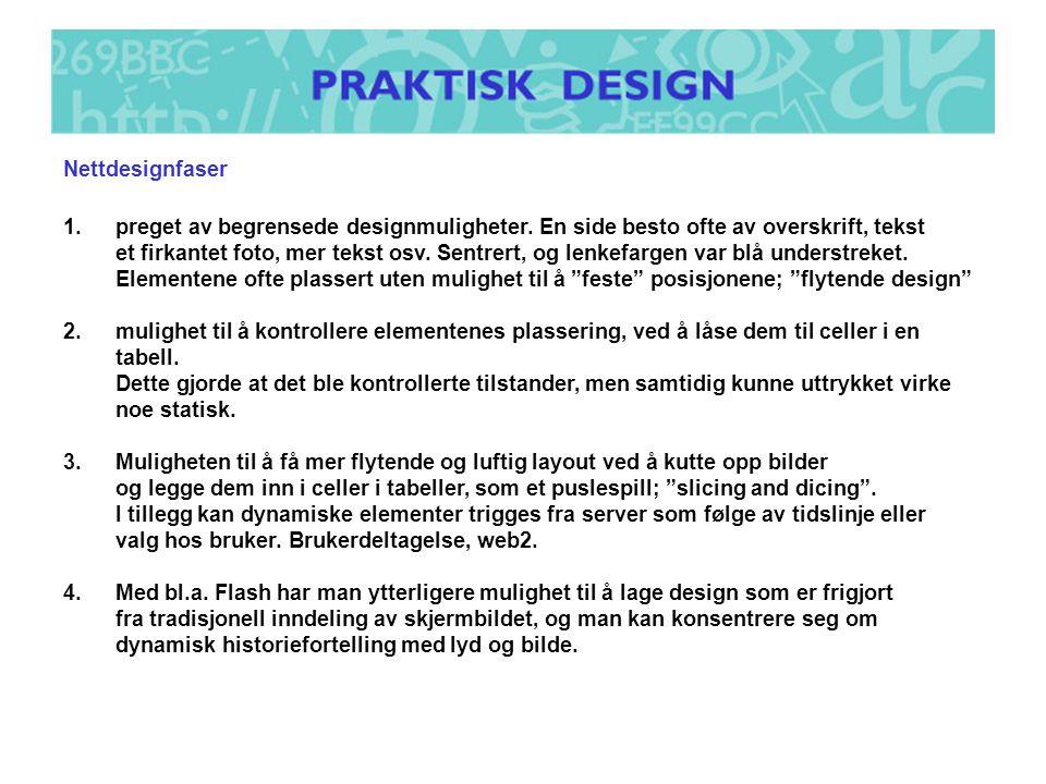 Nettdesignfaser preget av begrensede designmuligheter. En side besto ofte av overskrift, tekst.