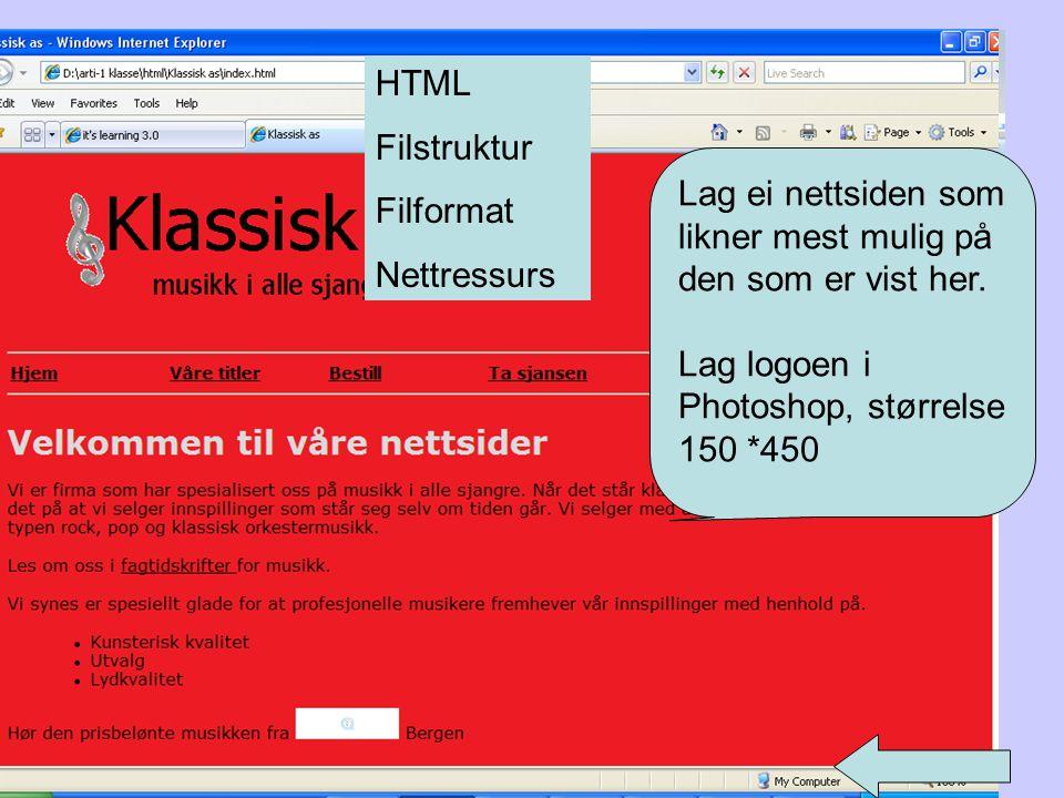 HTML Filstruktur. Filformat. Nettressurs. Lag ei nettsiden som likner mest mulig på den som er vist her.