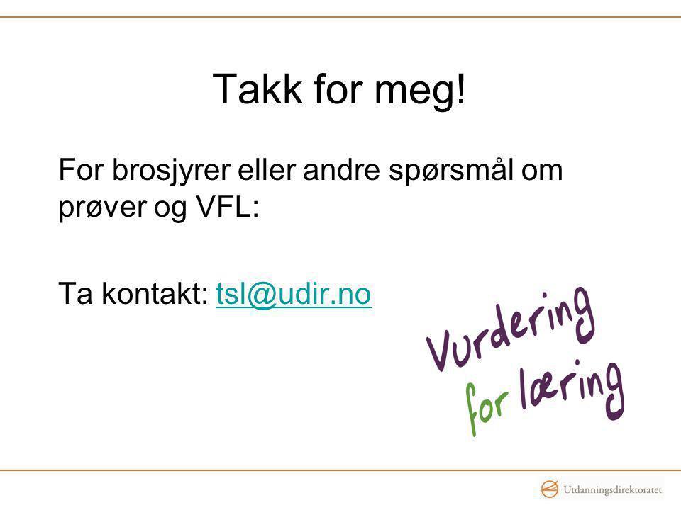Takk for meg! For brosjyrer eller andre spørsmål om prøver og VFL: Ta kontakt: tsl@udir.no Nye filmer.