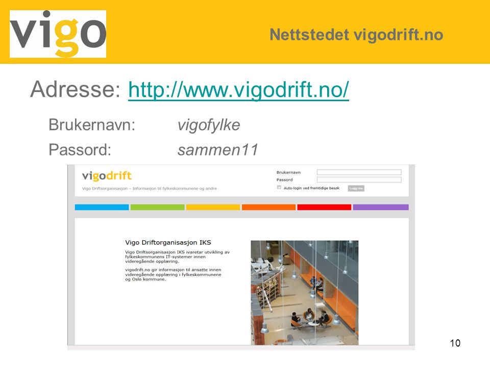 Adresse: http://www.vigodrift.no/ Brukernavn: vigofylke