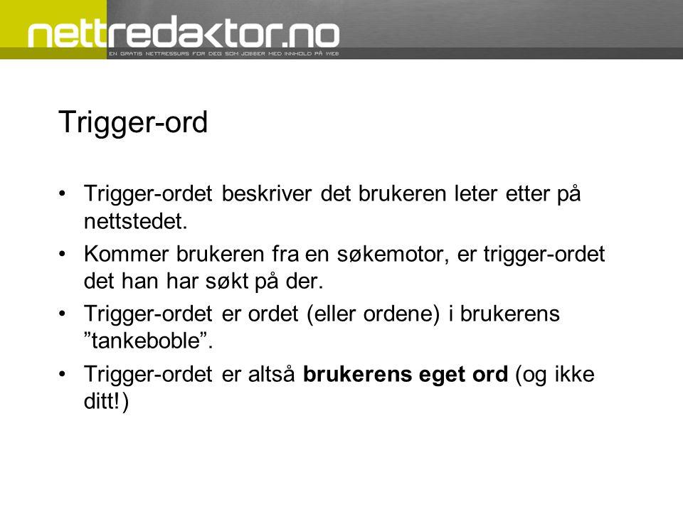 Trigger-ord Trigger-ordet beskriver det brukeren leter etter på nettstedet.