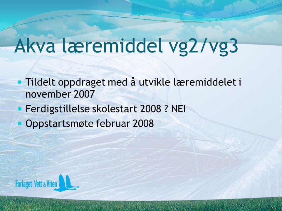 Akva læremiddel vg2/vg3 Tildelt oppdraget med å utvikle læremiddelet i november 2007. Ferdigstillelse skolestart 2008 NEI.