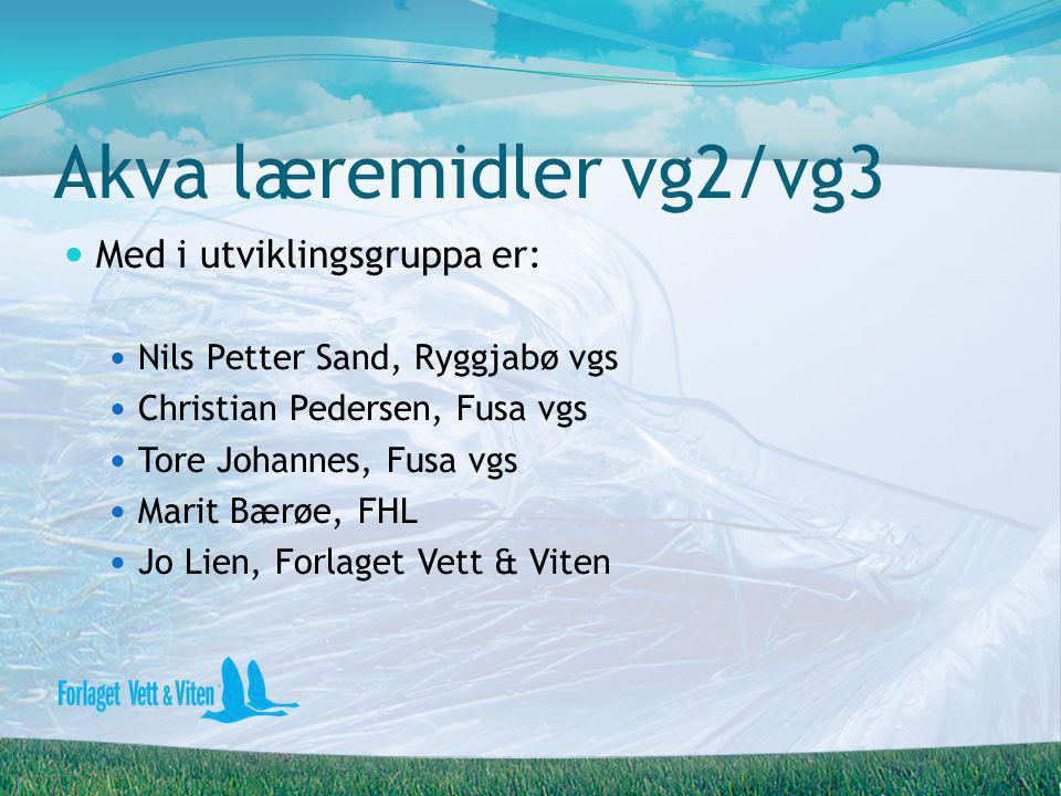 Akva læremidler vg2/vg3 Med i utviklingsgruppa er: