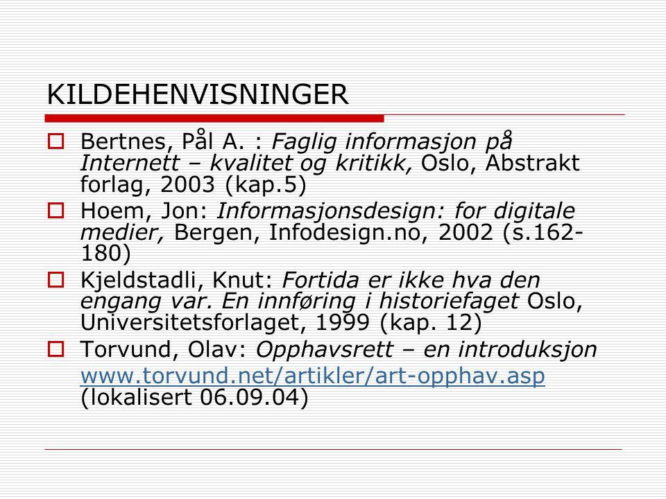 KILDEHENVISNINGER Bertnes, Pål A. : Faglig informasjon på Internett – kvalitet og kritikk, Oslo, Abstrakt forlag, 2003 (kap.5)