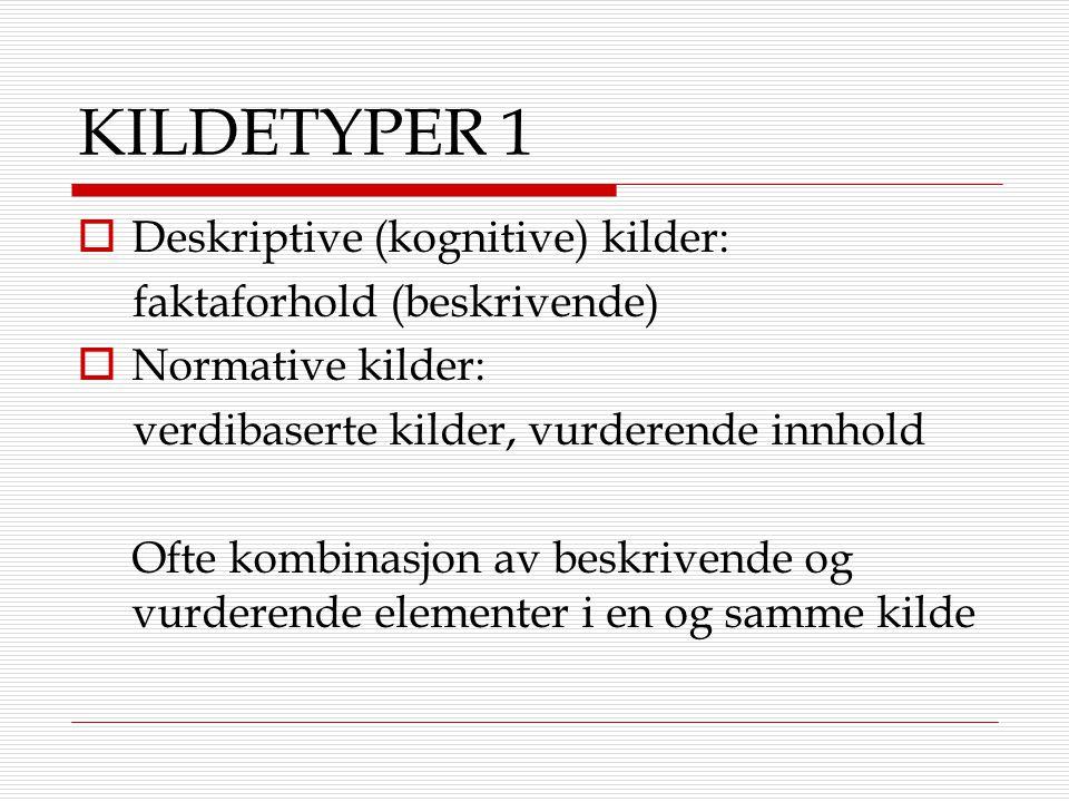 KILDETYPER 1 Deskriptive (kognitive) kilder: