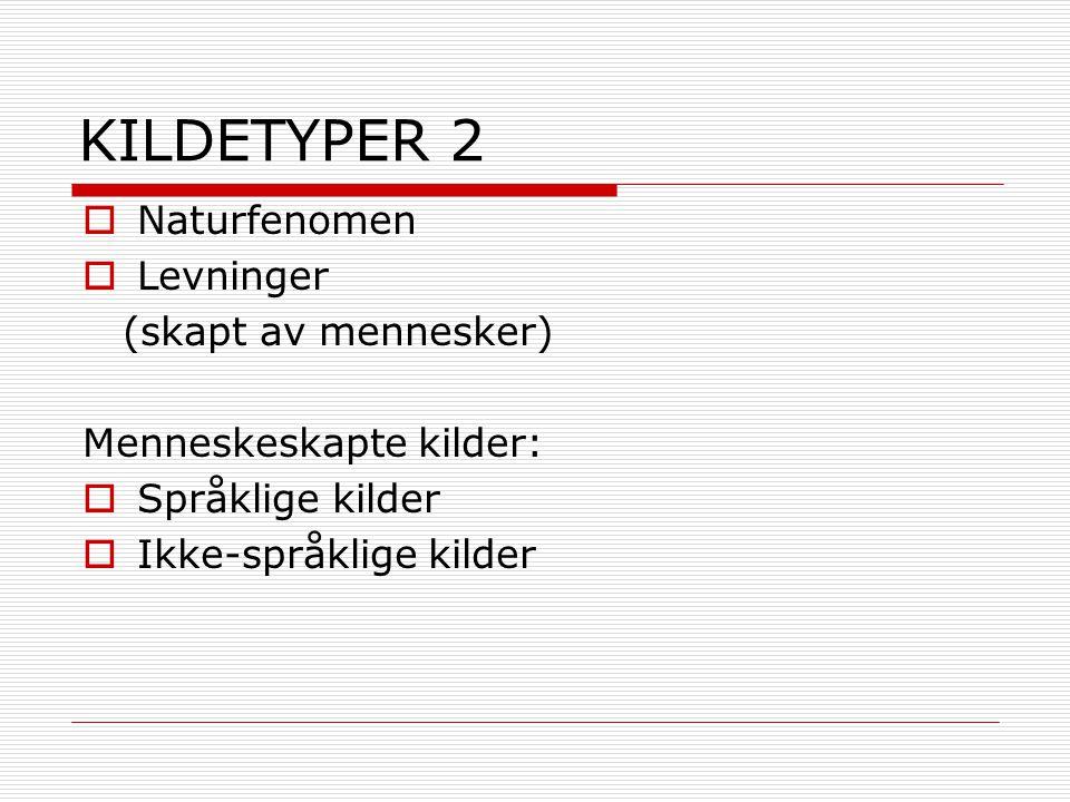 KILDETYPER 2 Naturfenomen Levninger (skapt av mennesker)