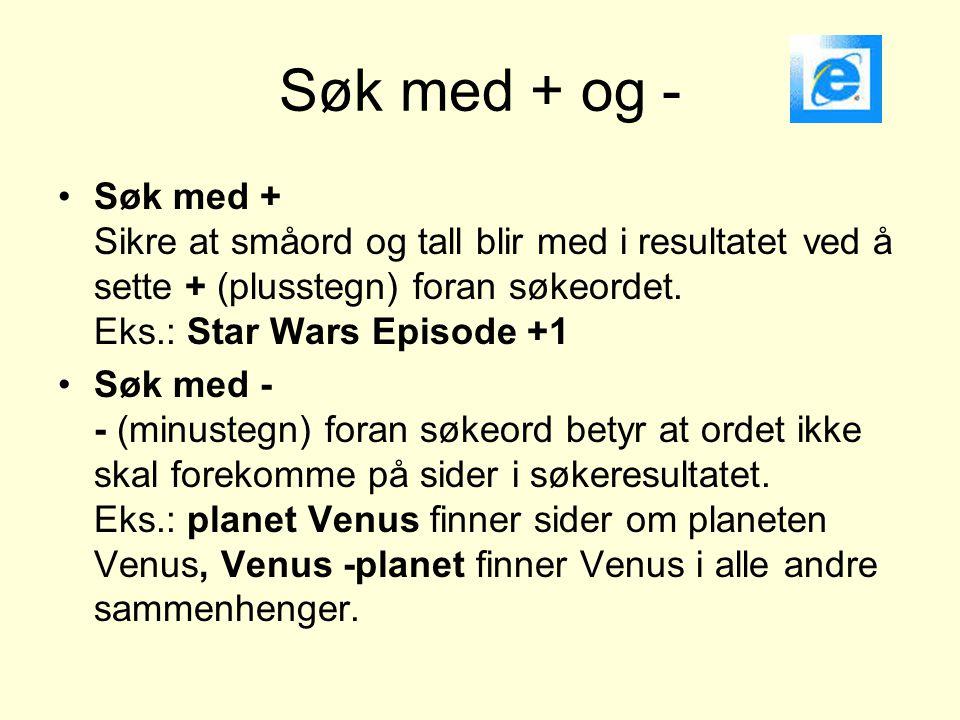 Søk med + og - Søk med + Sikre at småord og tall blir med i resultatet ved å sette + (plusstegn) foran søkeordet. Eks.: Star Wars Episode +1.