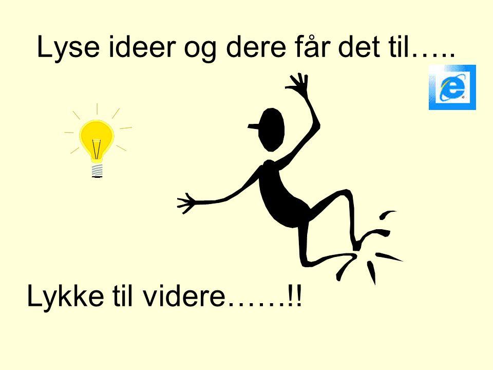 Lyse ideer og dere får det til…..