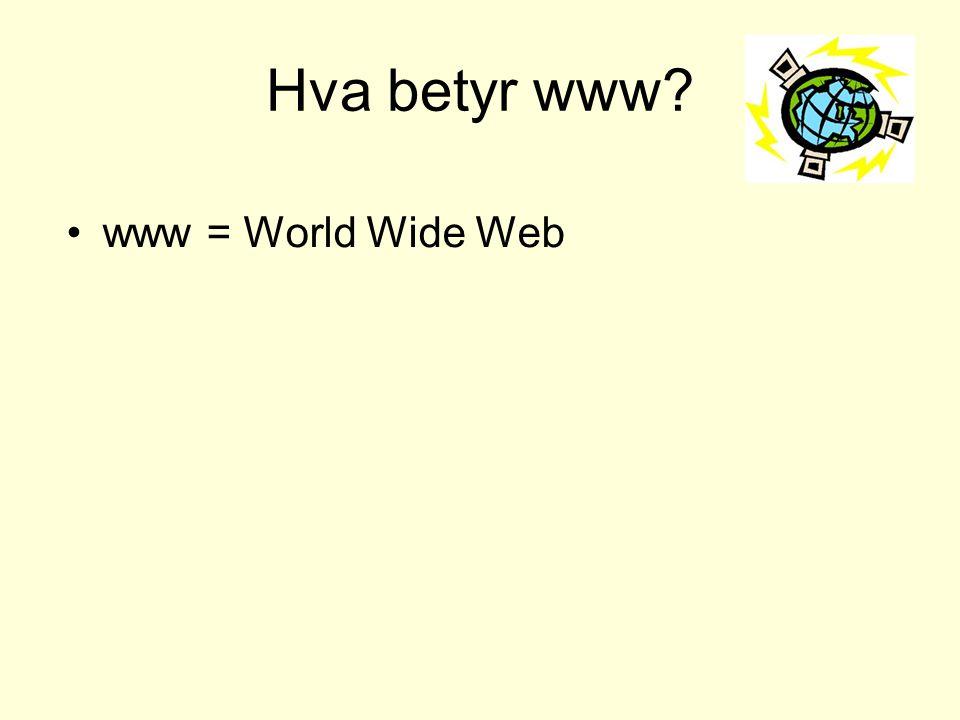 Hva betyr www www = World Wide Web
