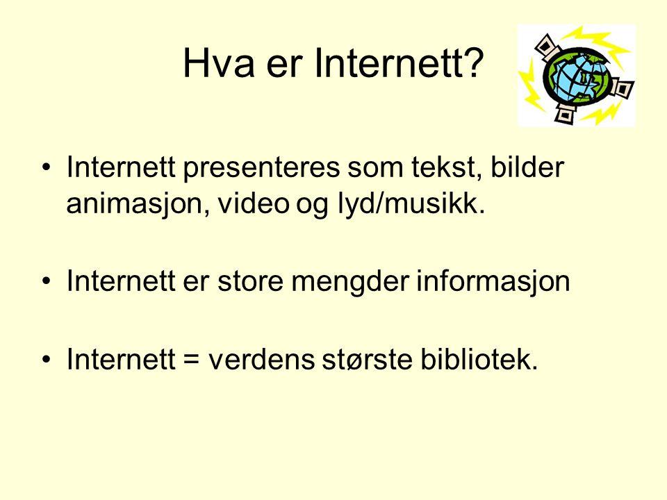 Hva er Internett Internett presenteres som tekst, bilder animasjon, video og lyd/musikk. Internett er store mengder informasjon.