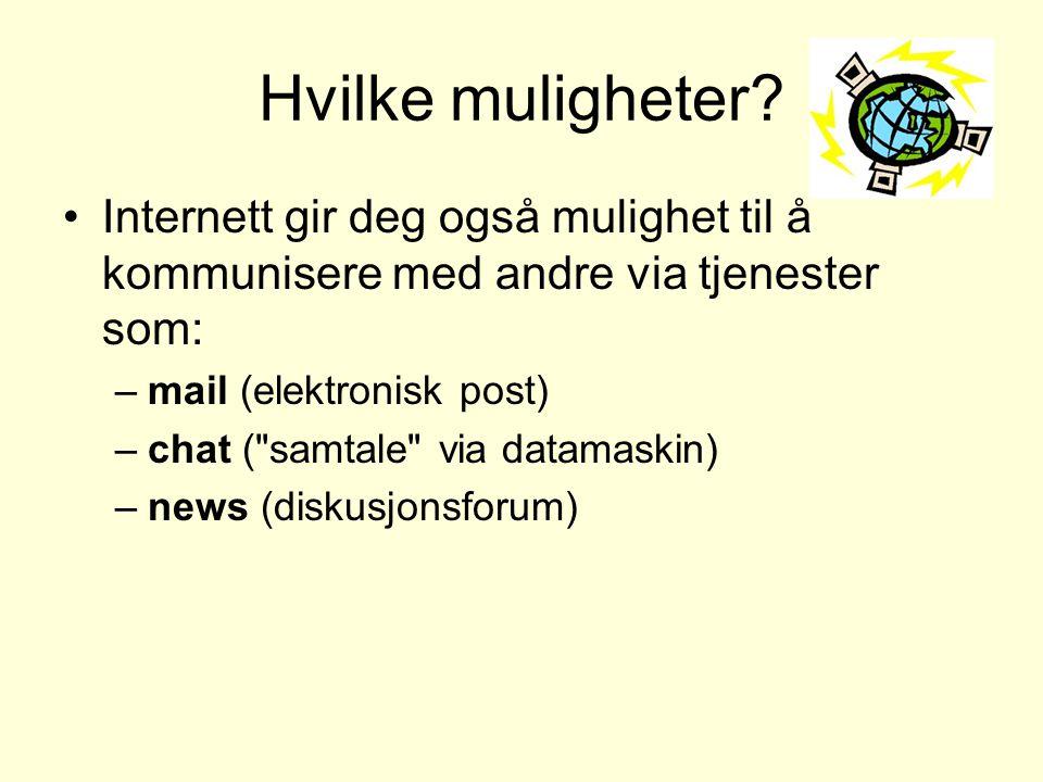 Hvilke muligheter Internett gir deg også mulighet til å kommunisere med andre via tjenester som: mail (elektronisk post)
