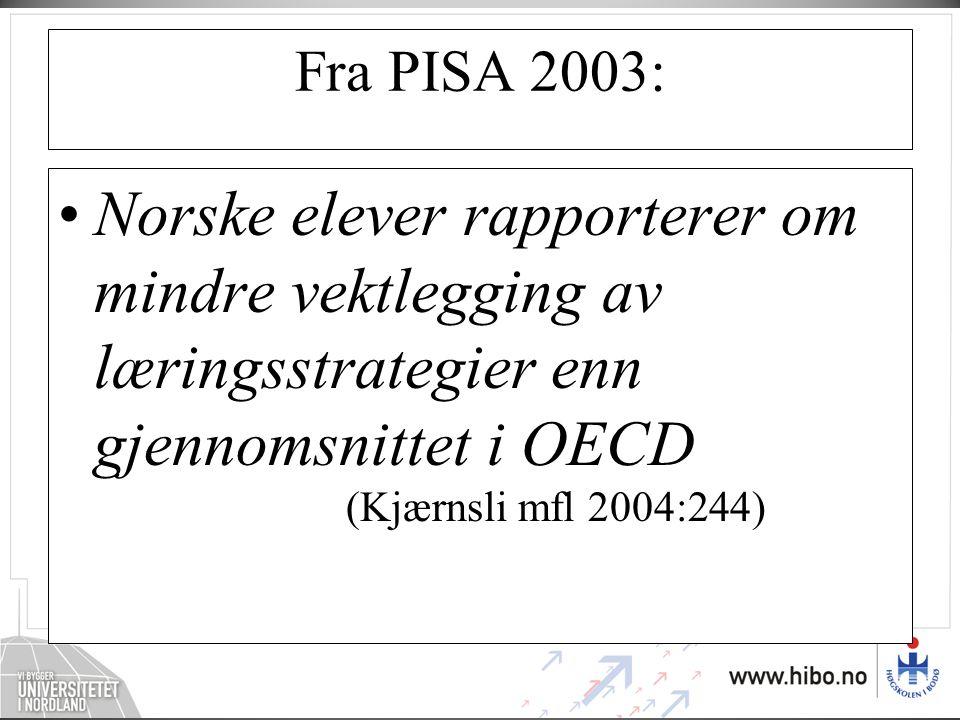 Fra PISA 2003: Norske elever rapporterer om mindre vektlegging av læringsstrategier enn gjennomsnittet i OECD (Kjærnsli mfl 2004:244)