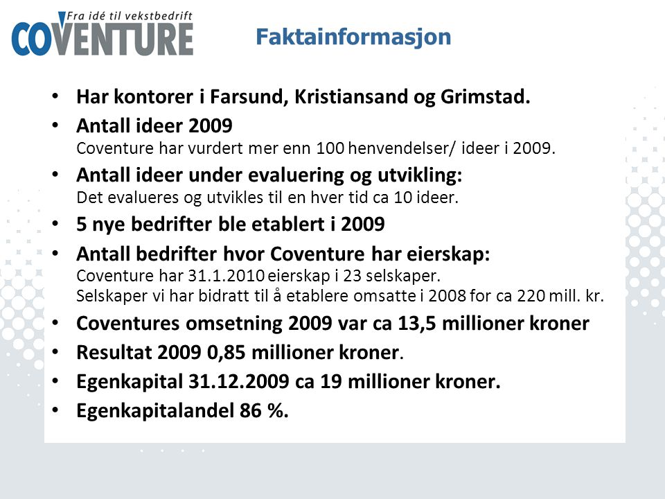 Faktainformasjon Har kontorer i Farsund, Kristiansand og Grimstad. Antall ideer 2009 Coventure har vurdert mer enn 100 henvendelser/ ideer i 2009.