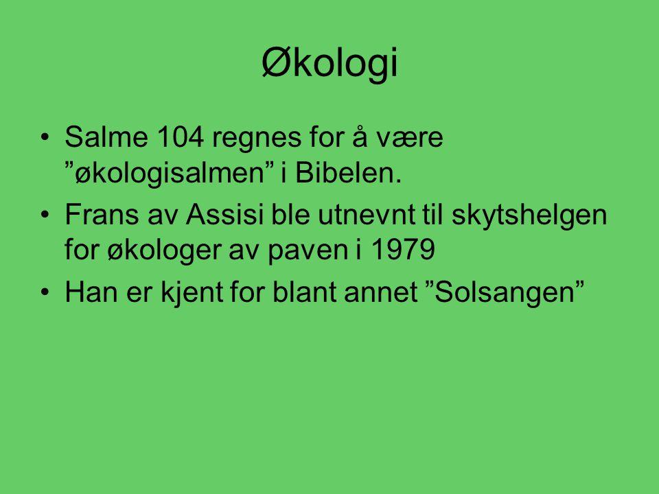 Økologi Salme 104 regnes for å være økologisalmen i Bibelen.
