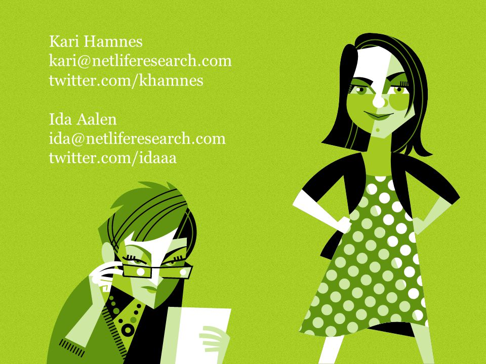 Kari Hamnes kari@netliferesearch.com. twitter.com/khamnes.