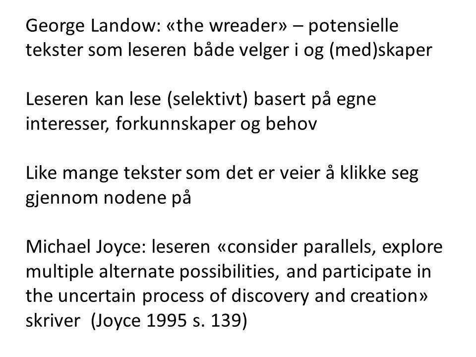 George Landow: «the wreader» – potensielle tekster som leseren både velger i og (med)skaper