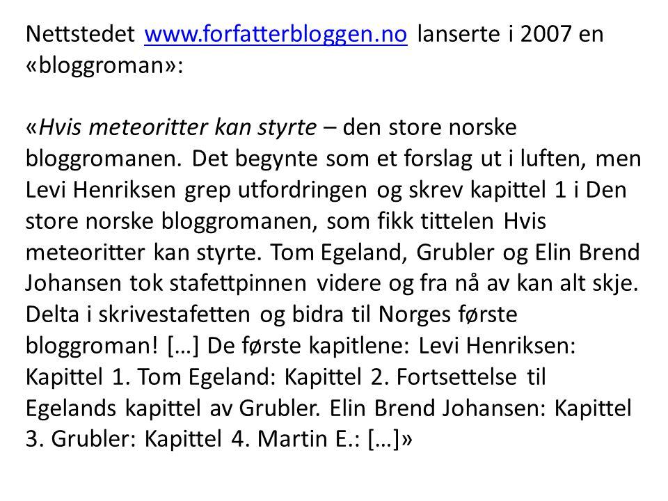 Nettstedet www.forfatterbloggen.no lanserte i 2007 en «bloggroman»: