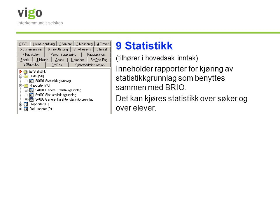 9 Statistikk (tilhører i hovedsak inntak) Inneholder rapporter for kjøring av statistikkgrunnlag som benyttes sammen med BRIO.