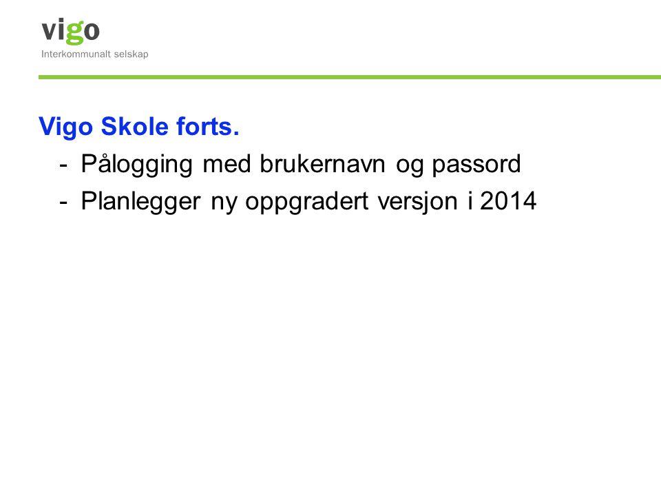 Vigo Skole forts. Pålogging med brukernavn og passord Planlegger ny oppgradert versjon i 2014